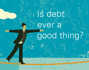 Is-Debt-ever-a-good-thing